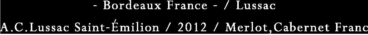Bordeaux France|A.C.Lussac Saint - Emilion / 2012 / Merlot,Cabernet Franc